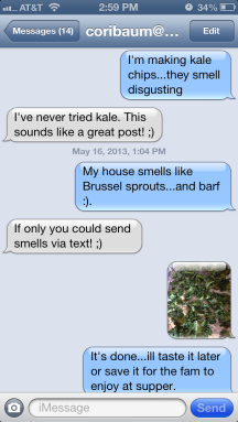 actual conversation between Cori and Jessica...about the lovely veggie Kale